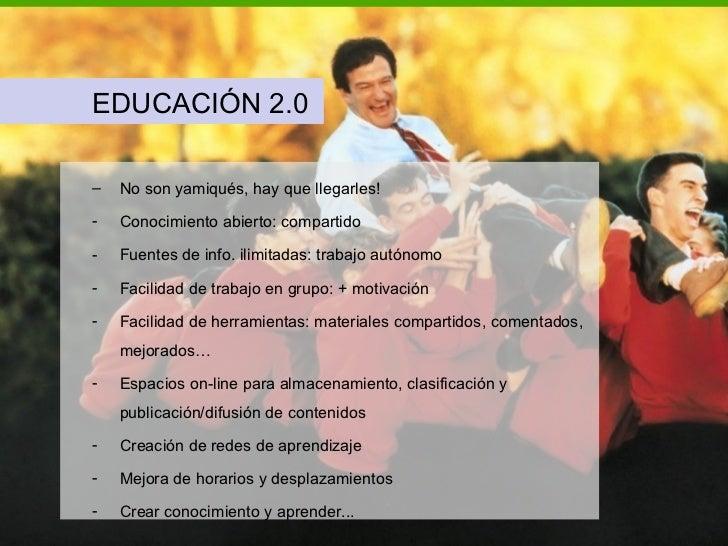 <ul><ul><li>EDUCACIÓN 2.0 </li></ul></ul><ul><ul><li>No son yamiqués, hay que llegarles! </li></ul></ul><ul><ul><li>Conoci...