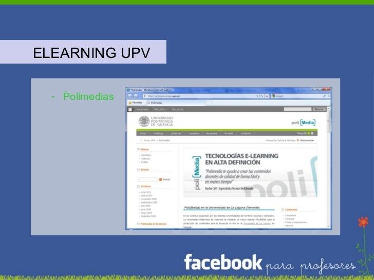 <ul><li>ELEARNING UPV </li></ul><ul><ul><li>Polimedias </li></ul></ul>