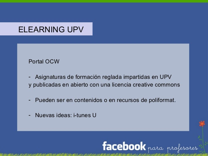 <ul><li>ELEARNING UPV </li></ul><ul><ul><li>Portal OCW </li></ul></ul><ul><ul><li>Asignaturas de formación reglada imparti...