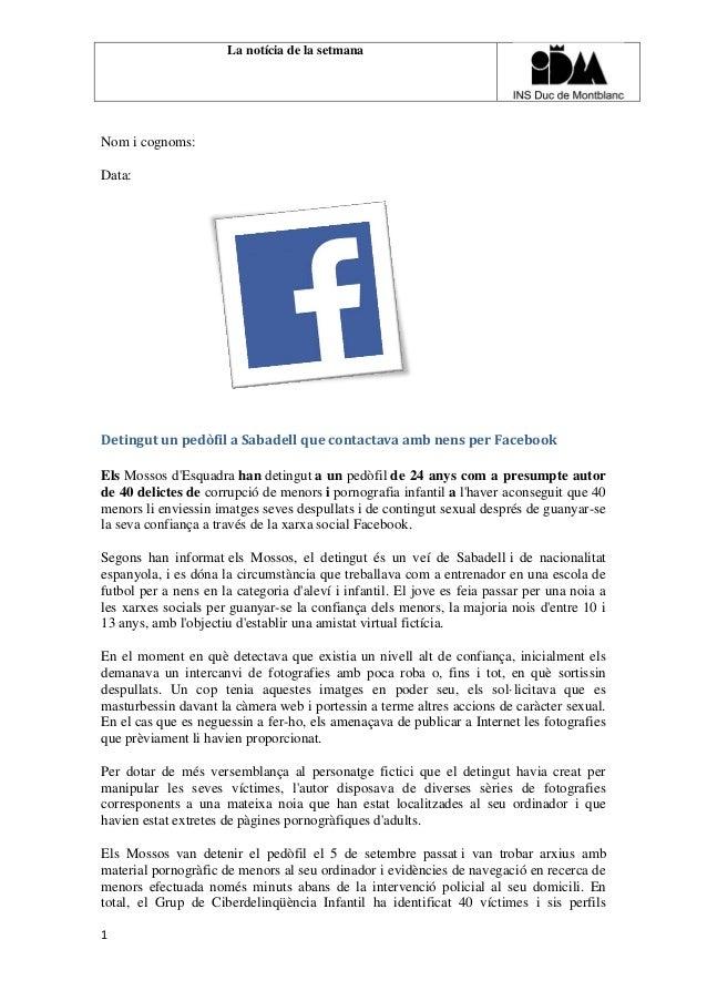 La notícia de la setmana 1 Nom i cognoms: Data: Detingut un pedòfil a Sabadell que contactava amb nens per Facebook Els Mo...