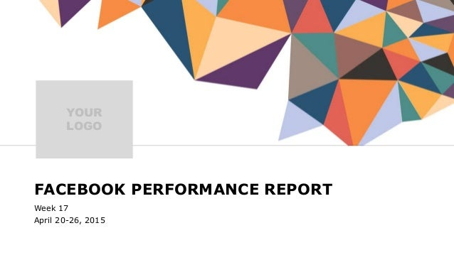 FACEBOOK PERFORMANCE REPORT Week 17 April 20-26, 2015 YOUR LOGO