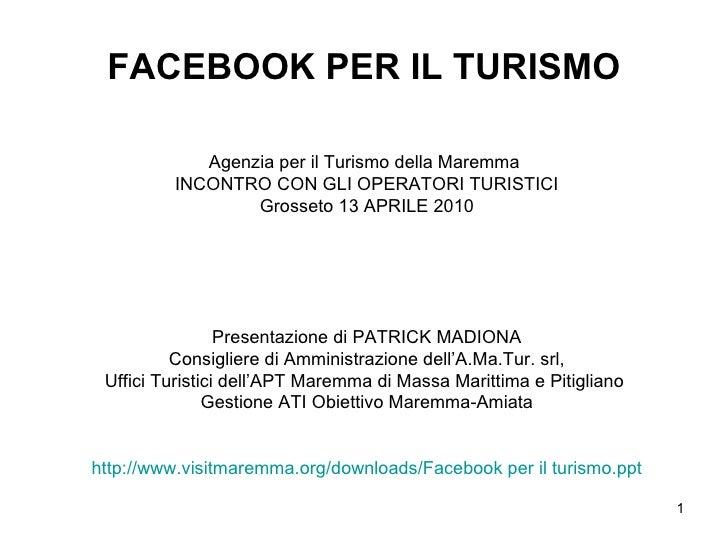 FACEBOOK PER IL TURISMO Agenzia per il Turismo della Maremma  INCONTRO CON GLI OPERATORI TURISTICI  Grosseto 13 APRILE 201...
