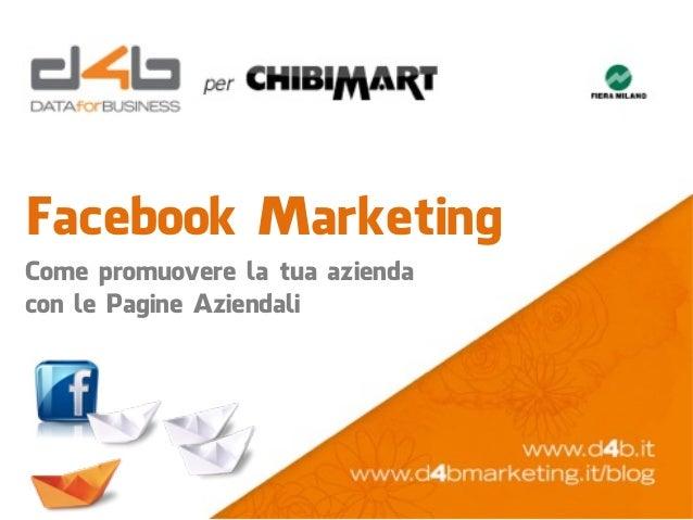 Facebook MarketingCome promuovere la tua aziendacon le Pagine Aziendali