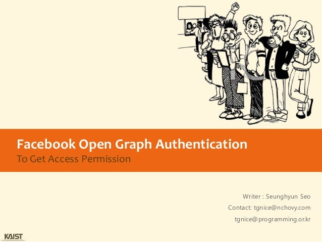 Facebook Open Graph AuthenticationTo Get Access Permission                                   Writer : Seunghyun Seo       ...