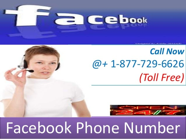 Call Now @+ 1-877-729-6626 (Toll Free) Facebook Phone Number
