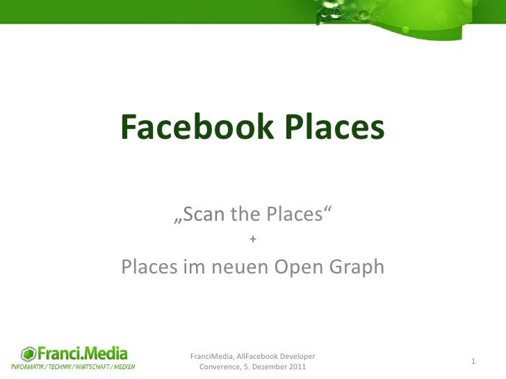 "Facebook Places     ""Scan the Places""                      +Places im neuen Open Graph      FranciMedia, AllFacebook Devel..."