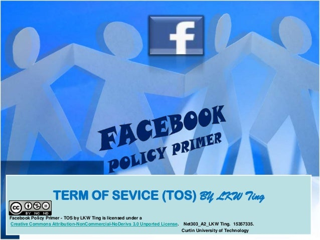 TERM OF SEVICE (TOS) BY LKW TingFacebook Policy Primer - TOS by LKW Ting is licensed under aCreative Commons Attribution-N...