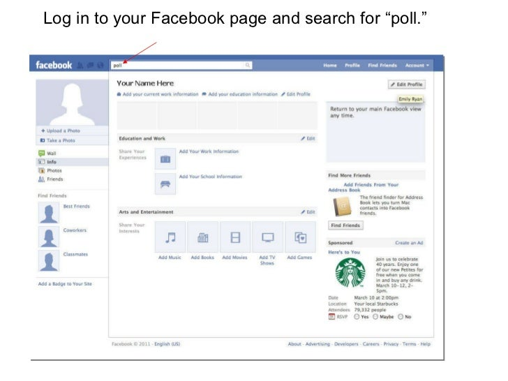 "Log in to your Facebook page and search for ""poll."""