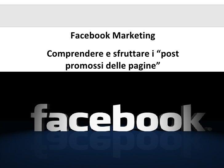 """Facebook MarketingComprendere e sfruttare i """"post   promossi delle pagine"""""""