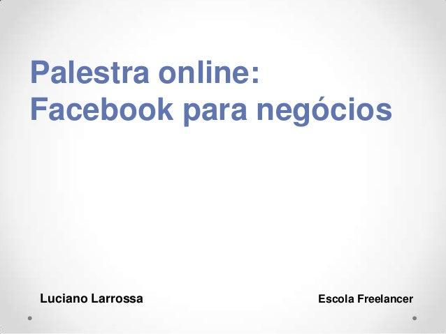 Palestra online: Facebook para negócios Luciano Larrossa Escola Freelancer