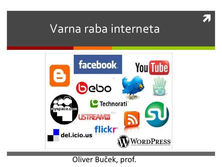 Varna raba interneta<br />Oliver Buček, prof.<br />