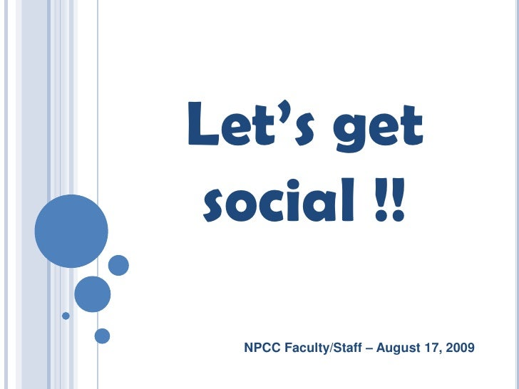 Let's get social !!<br />NPCC Faculty/Staff – August 17, 2009<br />