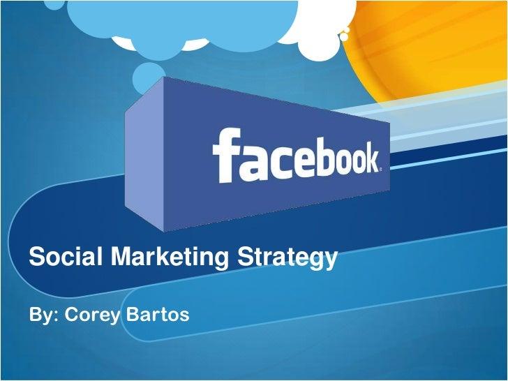 Social Marketing StrategyBy: Corey Bartos