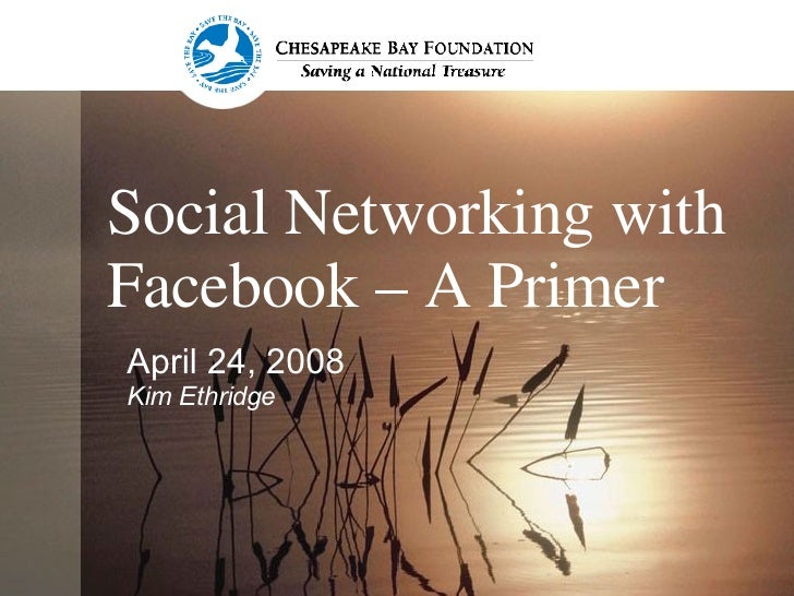 Social Networking with Facebook – A Primer April 24, 2008 Kim Ethridge