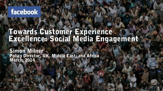 Towards Customer Experience Excellence: Social Media Engagement Simon Milner Policy Director, UK, Middle East, and Africa ...