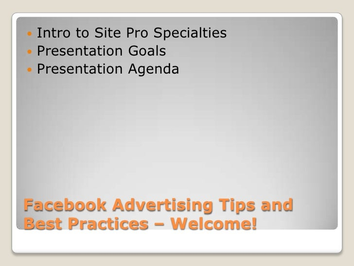 Facebook Advertising Tips and Best Practices – Welcome!<br />Intro to Site Pro Specialties<br />Presentation Goals<br />Pr...
