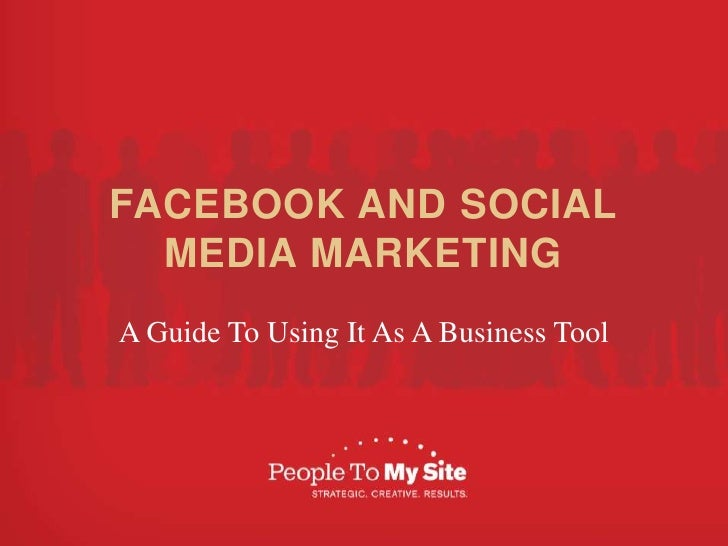 FACEBOOK AND SOCIAL MEDIA MARKETING<br />A Guide To Using It As A Business Tool<br />