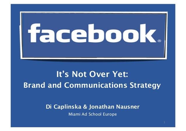1 It's Not Over Yet: Brand and Communications Strategy Di Caplinska & Jonathan Nausner Miami Ad School Europe