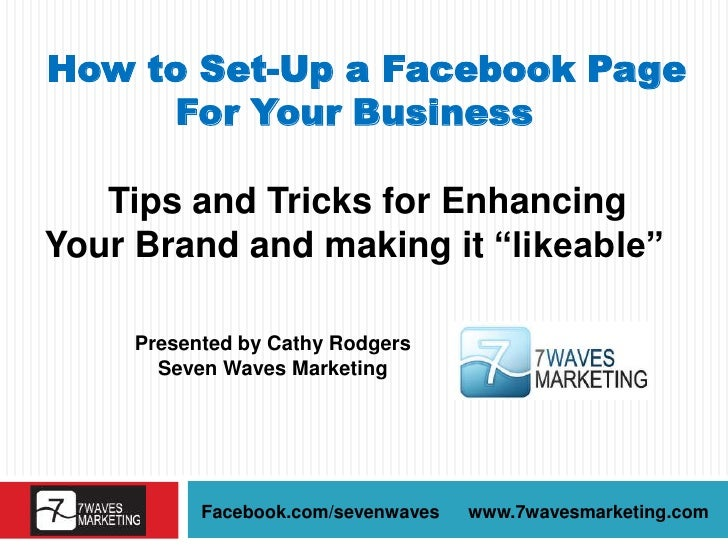 """How to Set-Up a Facebook Page For Your Business<br />Tips and Tricks for Enhancing Your Brand and making it """"likeable""""<br ..."""
