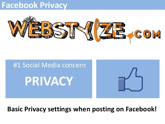 Facebook Privacy   #1 Social Media concern      PRIVACY Basic Privacy settings when posting on Facebook!