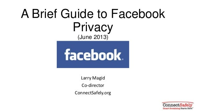 A Brief Guide to FacebookPrivacy(June 2013)Larry MagidCo-directorConnectSafely.org
