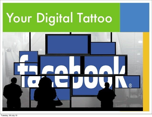 Your Digital Tattoo Tuesday, 30 July 13