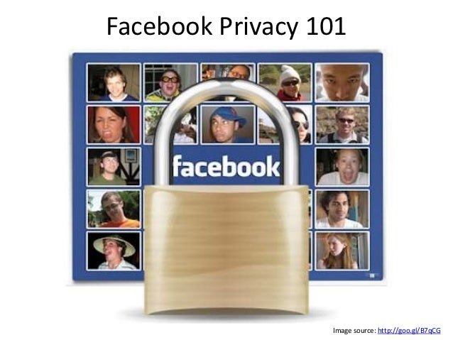 Facebook Privacy 101                  Image source: http://goo.gl/B7qCG