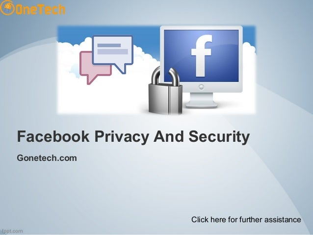 Facebook Privacy And Security Gonetech.com Click here for further assistance