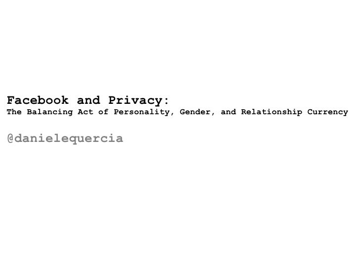 Facebook and Privacy:The Balancing Act of Personality, Gender, and Relationship Currency@danielequercia