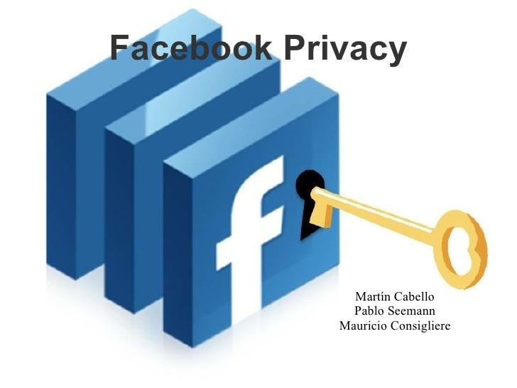 Facebook Privacy              Martín Cabello              Pablo Seemann            Mauricio Consigliere