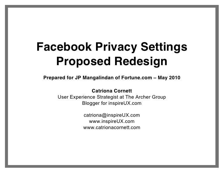 Facebook Privacy Settings    Proposed Redesign  Prepared for JP Mangalindan of Fortune.com     May 2010                   ...