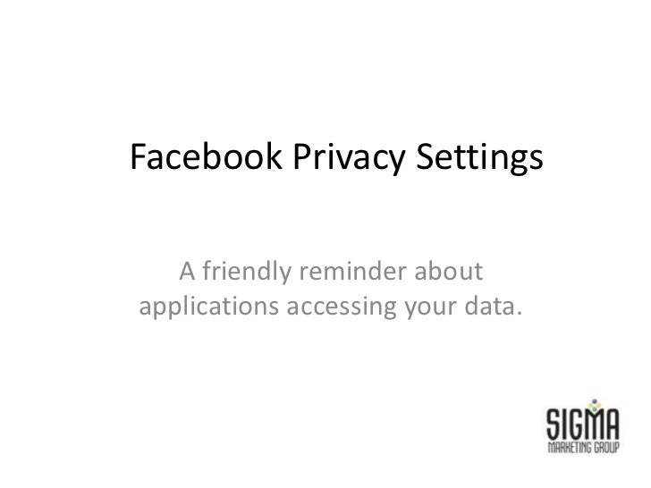 Facebook Privacy Settings<br />A friendly reminder about applications accessing your data.<br />