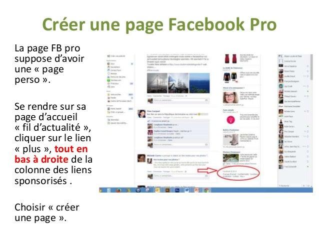 Créer une page Facebook Pro La page FB pro suppose d'avoir une « page perso ». Se rendre sur sa page d'accueil « fil d'act...