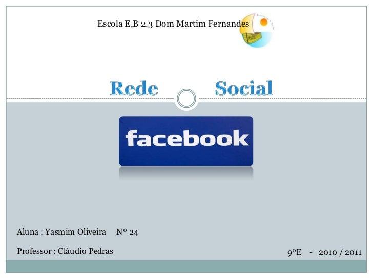 Escola E,B 2.3 Dom Martim FernandesAluna : Yasmim Oliveira      Nº 24Professor : Cláudio Pedras                           ...
