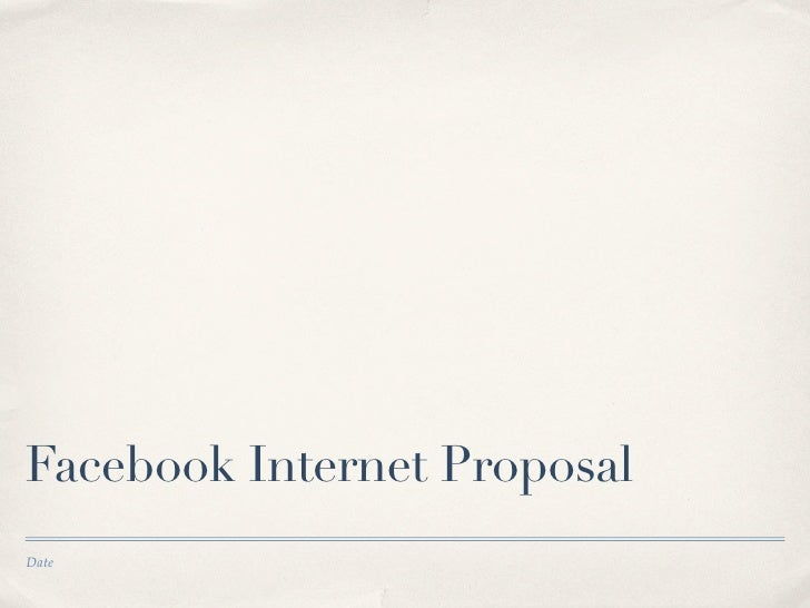 Facebook Internet Proposal Date
