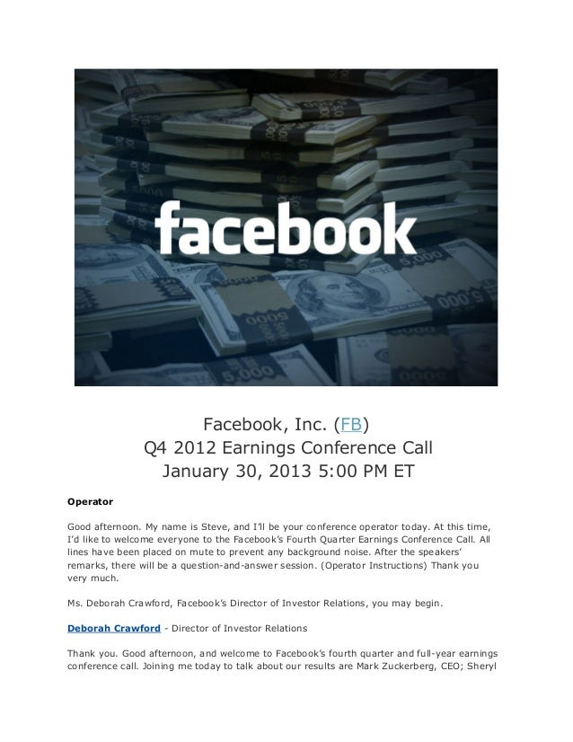 Facebook, Inc. (FB)                Q4 2012 Earnings Conference Call                  January 30, 2013 5:00 PM ETOperatorGo...