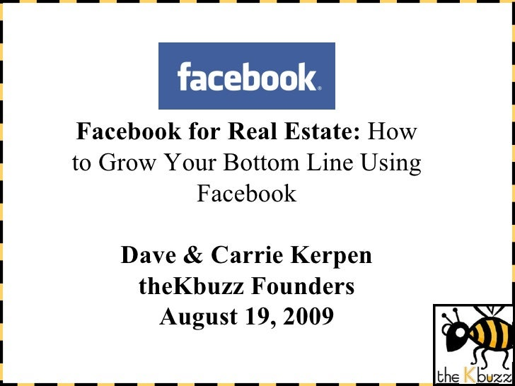 Facebook for Real Estate:  How to Grow Your Bottom Line Using Facebook Dave & Carrie Kerpen theKbuzz Founders August 19, 2...