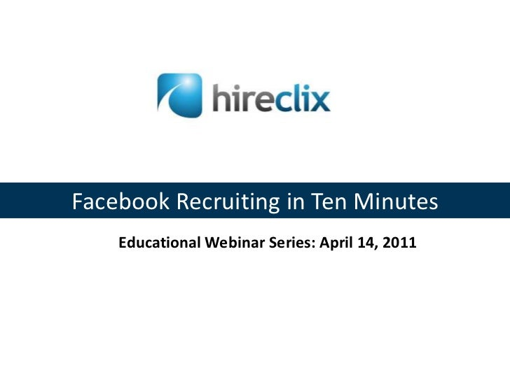 Facebook Recruiting in Ten Minutes<br />Educational Webinar Series: April 14, 2011<br />