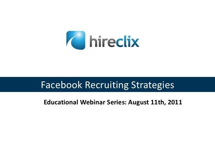Facebook Recruiting Strategies<br />Educational Webinar Series: August11th, 2011<br />