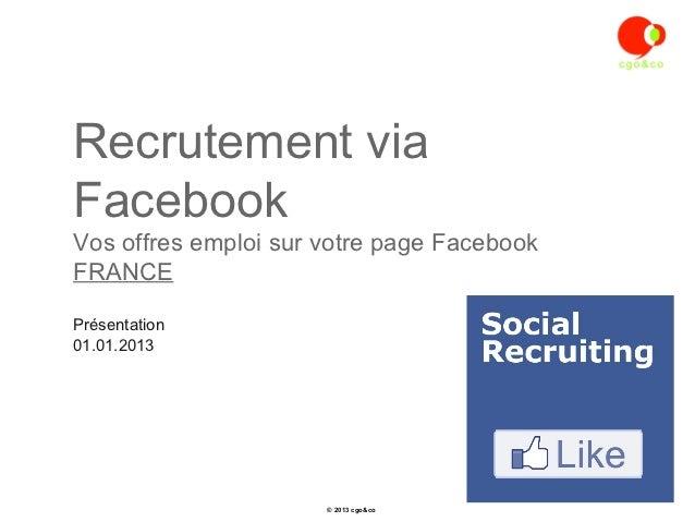 Recrutement viaFacebookVos offres emploi sur votre page FacebookFRANCEPrésentation01.01.2013                      © 2013 c...