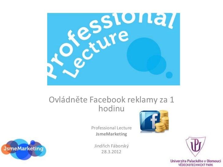 Ovládněte Facebook reklamy za 1            hodinu          Professional Lecture            JsmeMarketing           Jindřic...