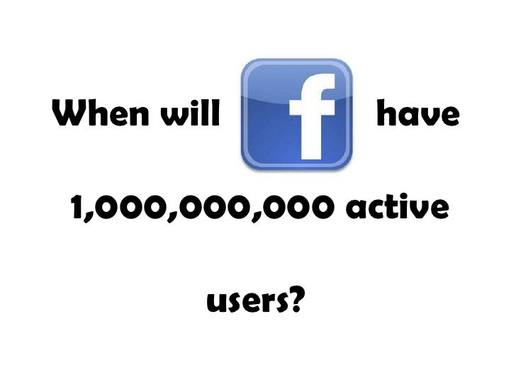 When will        have 1,000,000,000 active        users?