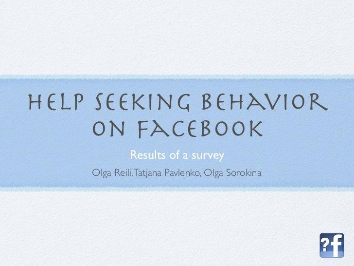 Help seeking behavior     on Facebook             Results of a survey    Olga Reili, Tatjana Pavlenko, Olga Sorokina