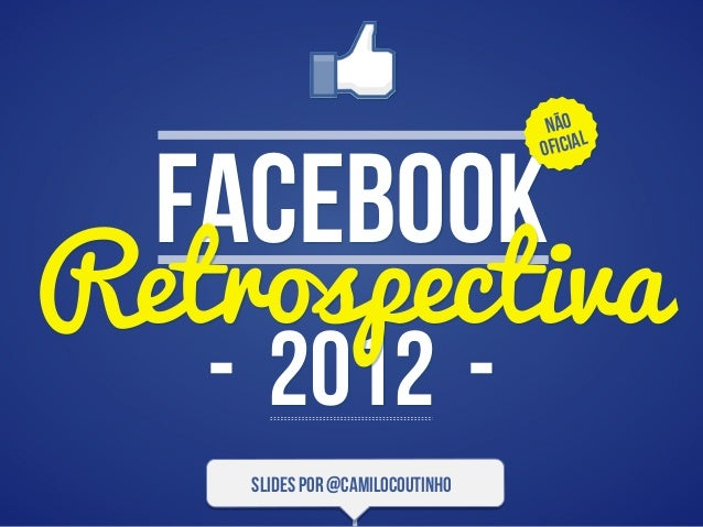 Não                                        l  Facebook                                 oficiaRetrospectiva   - 2012 -    s...