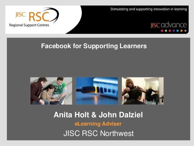 e Portfolio Facebook for Supporting Learners  Anita Holt & John Dalziel eLearning Adviser  JISC RSC Northwest