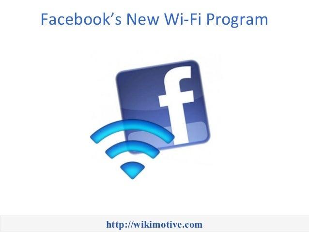 Facebook's New Wi-Fi Program        http://wikimotive.com