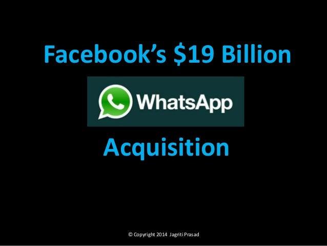 Facebook's $19 Billion  Acquisition  © Copyright 2014 Jagriti Prasad