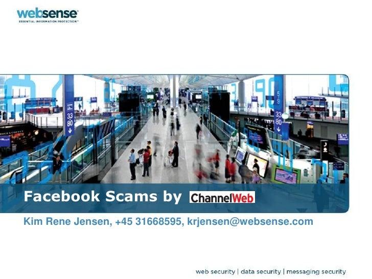 Facebook Scams by Kim Rene Jensen, +45 31668595, krjensen@websense.com