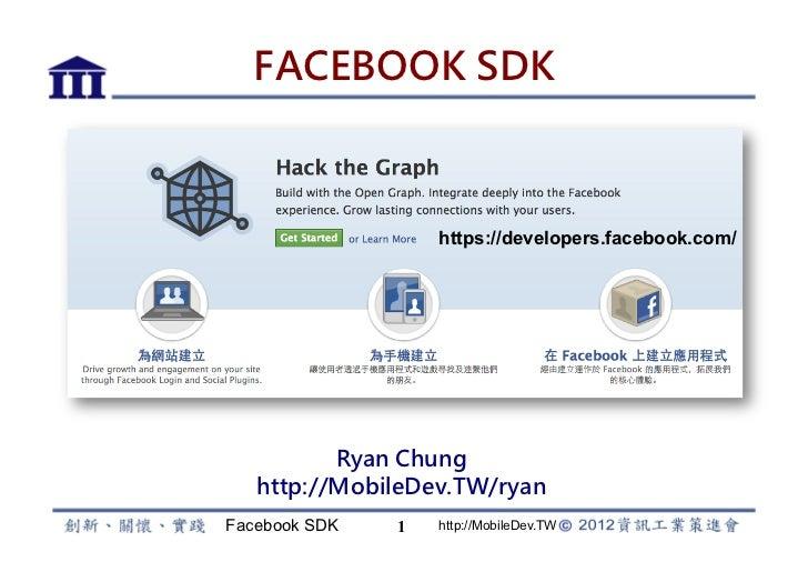 FACEBOOK SDK                   https://developers.facebook.com/          Ryan Chung   http://MobileDev.TW/ryanFacebook SDK...