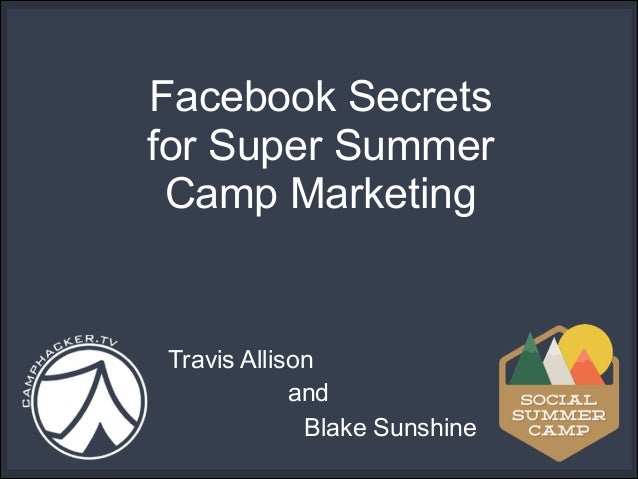 Facebook Secrets for Super Summer Camp Marketing  Travis Allison and Blake Sunshine